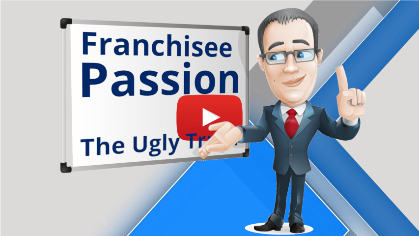Franchisee Passion - The Ugly Truth